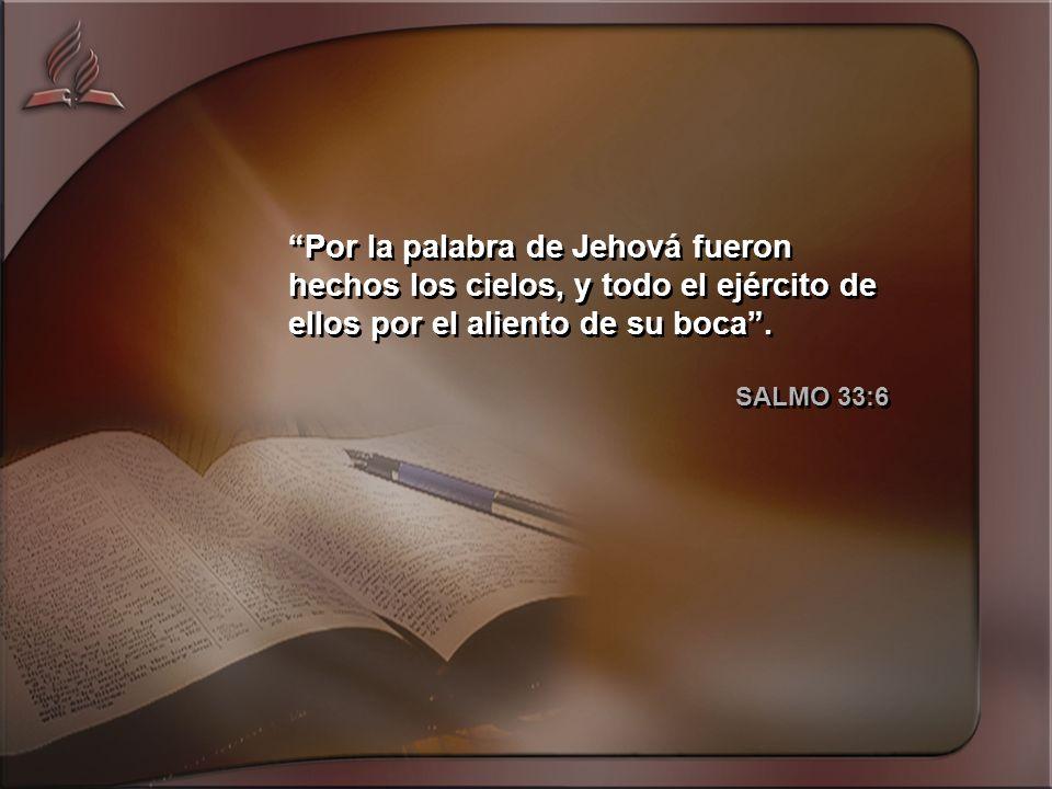 Por la palabra de Jehová fueron hechos los cielos, y todo el ejército de ellos por el aliento de su boca.