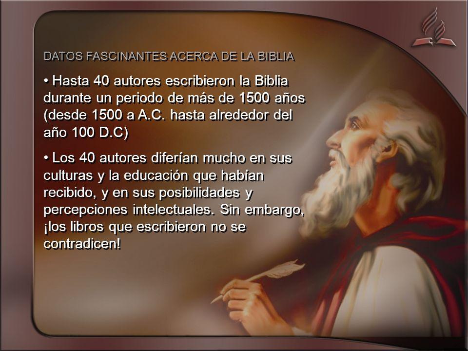 DATOS FASCINANTES ACERCA DE LA BIBLIA Hasta 40 autores escribieron la Biblia durante un periodo de más de 1500 años (desde 1500 a A.C.