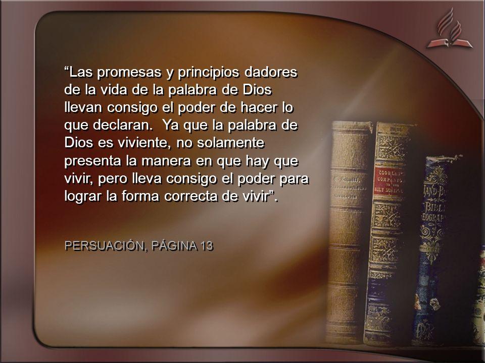 Las promesas y principios dadores de la vida de la palabra de Dios llevan consigo el poder de hacer lo que declaran.