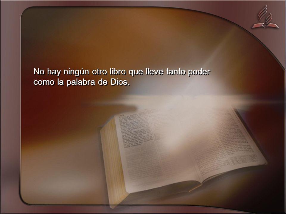 No hay ningún otro libro que lleve tanto poder como la palabra de Dios.