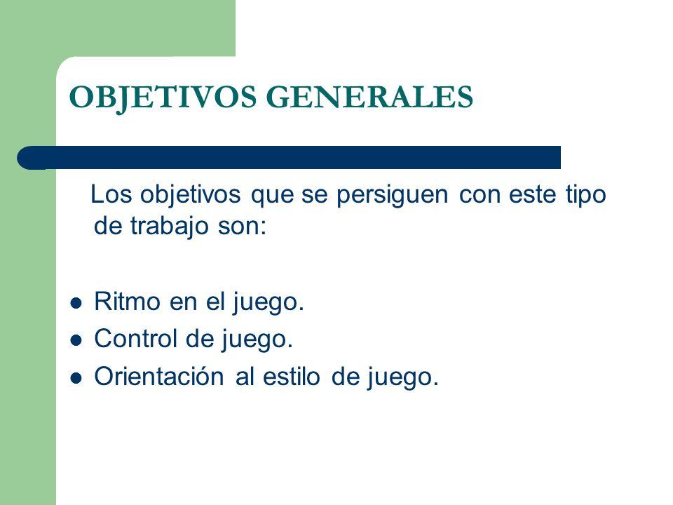 OBJETIVOS ESPECIFICOS Alternancia pases: cortos, medios y largos (para no ser previsibles).