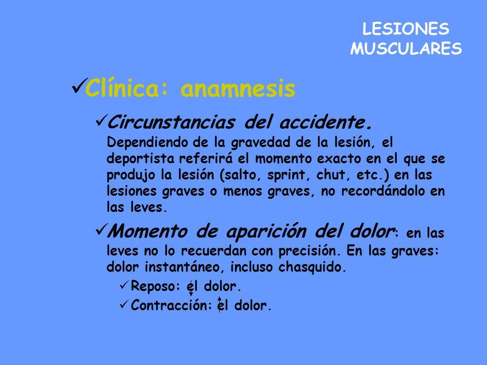 LESIONES MUSCULARES Clínica: anamnesis Circunstancias del accidente. Dependiendo de la gravedad de la lesión, el deportista referirá el momento exacto