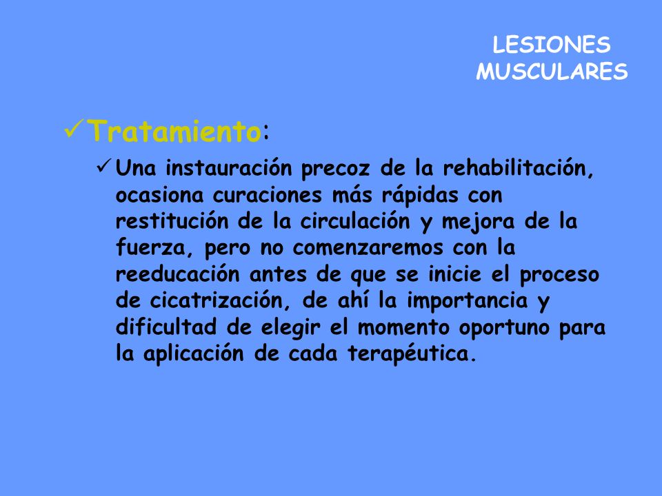 LESIONES MUSCULARES Tratamiento: Una instauración precoz de la rehabilitación, ocasiona curaciones más rápidas con restitución de la circulación y mej