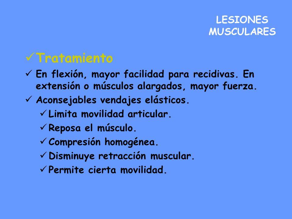 LESIONES MUSCULARES Tratamiento En flexión, mayor facilidad para recidivas. En extensión o músculos alargados, mayor fuerza. Aconsejables vendajes elá