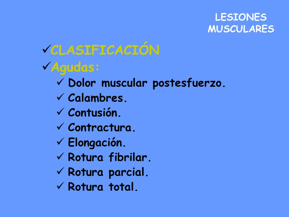 LESIONES MUSCULARES CLASIFICACIÓN Agudas: Dolor muscular postesfuerzo. Calambres. Contusión. Contractura. Elongación. Rotura fibrilar. Rotura parcial.