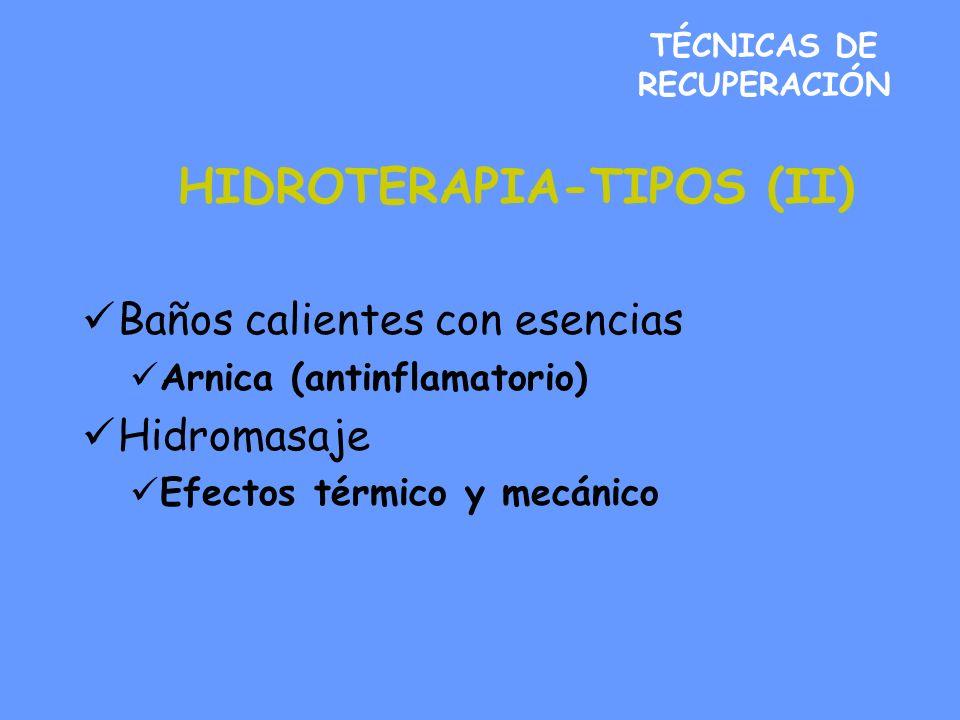TÉCNICAS DE RECUPERACIÓN HIDROTERAPIA-TIPOS (II) Baños calientes con esencias Arnica (antinflamatorio) Hidromasaje Efectos térmico y mecánico