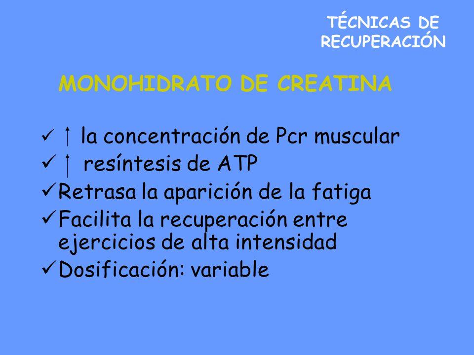 TÉCNICAS DE RECUPERACIÓN MONOHIDRATO DE CREATINA la concentración de Pcr muscular resíntesis de ATP Retrasa la aparición de la fatiga Facilita la recuperación entre ejercicios de alta intensidad Dosificación: variable