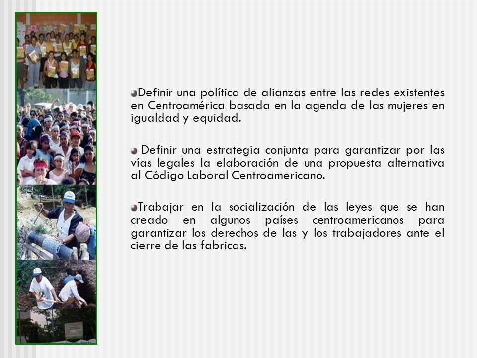 Definir una política de alianzas entre las redes existentes en Centroamérica basada en la agenda de las mujeres en igualdad y equidad. Definir una est