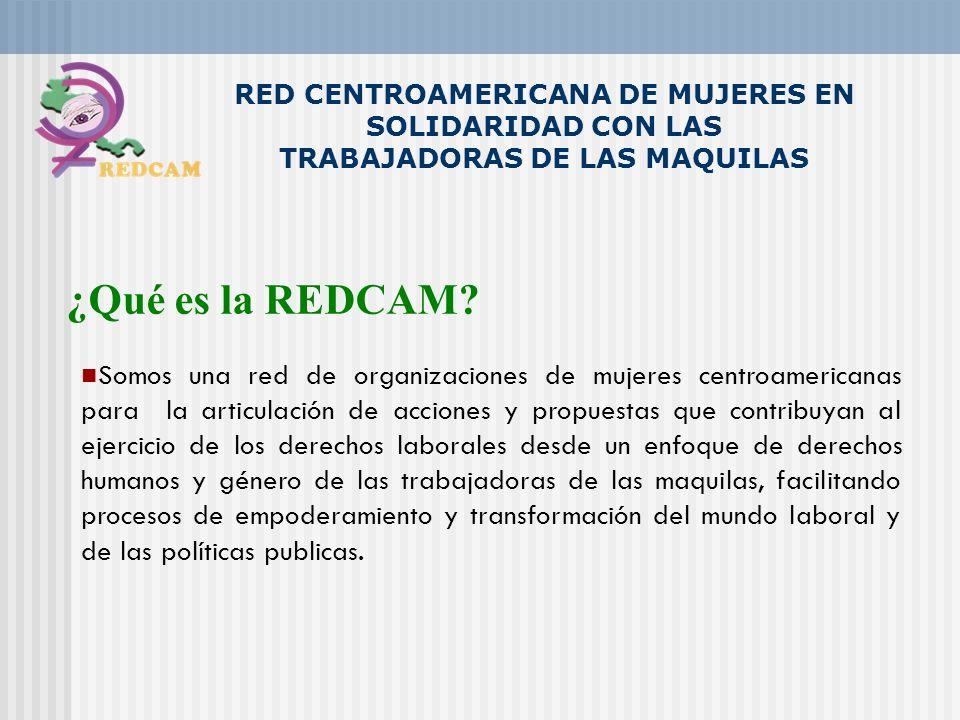 RED CENTROAMERICANA DE MUJERES EN SOLIDARIDAD CON LAS TRABAJADORAS DE LAS MAQUILAS Somos una red de organizaciones de mujeres centroamericanas para la