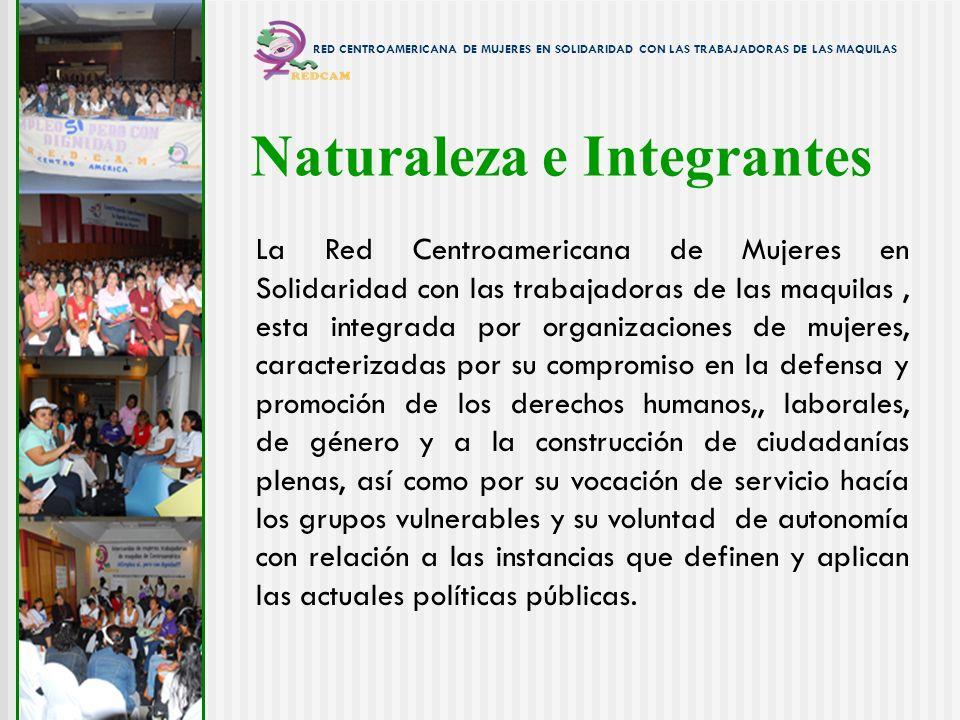 Naturaleza e Integrantes La Red Centroamericana de Mujeres en Solidaridad con las trabajadoras de las maquilas, esta integrada por organizaciones de m
