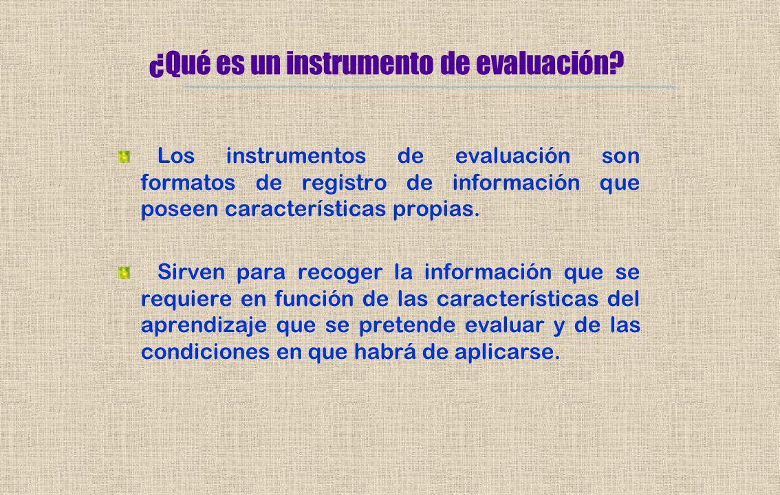 ¿Qué es un instrumento de evaluación? Los instrumentos de evaluación son formatos de registro de información que poseen características propias. Sirve