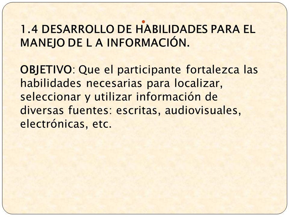 1.4 DESARROLLO DE HABILIDADES PARA EL MANEJO DE L A INFORMACIÓN.