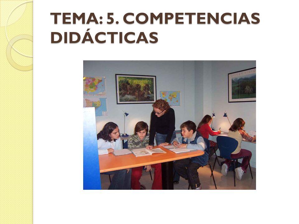 TEMA: 5. COMPETENCIAS DIDÁCTICAS