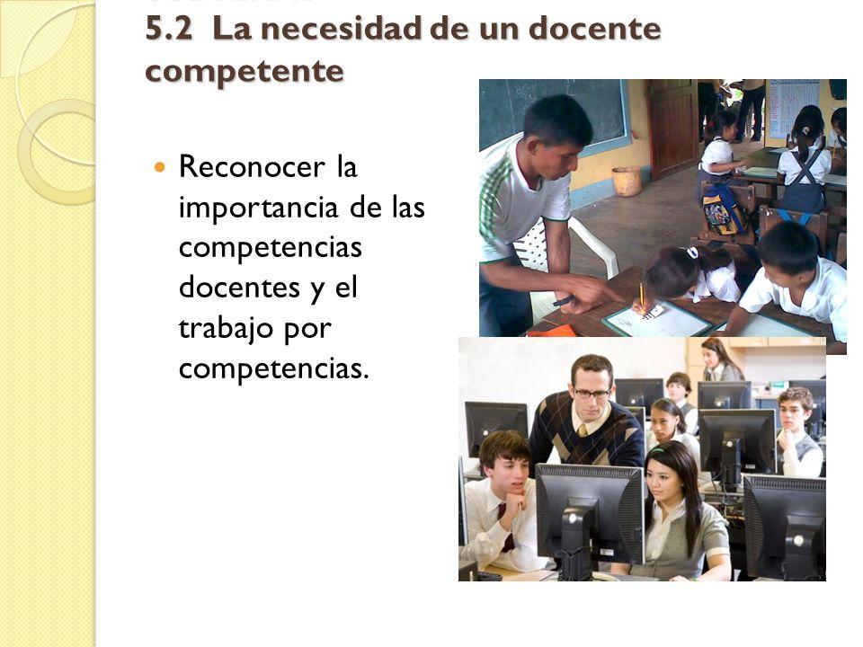 SUBTEMAS 5.3 El currículum por competencias y sus procesos de evaluación Identificar las características de un currículum por competencias e identificar sus procesos efectivos de evaluación