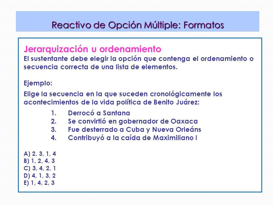 Jerarquización u ordenamiento El sustentante debe elegir la opción que contenga el ordenamiento o secuencia correcta de una lista de elementos.