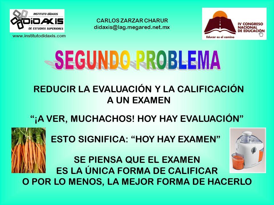 www.institutodidaxis.com CARLOS ZARZAR CHARUR didaxis@lag.megared.net.mx CONFUNDIR LA EVALUACIÓN CON LA CALIFICACIÓN TODO MUNDO CALIFICA (SI NO LO HAC