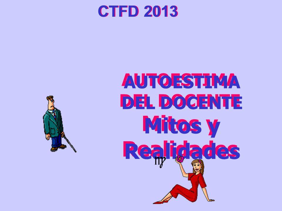 AUTOESTIMA DEL DOCENTE Mitos y Realidades CTFD 2013