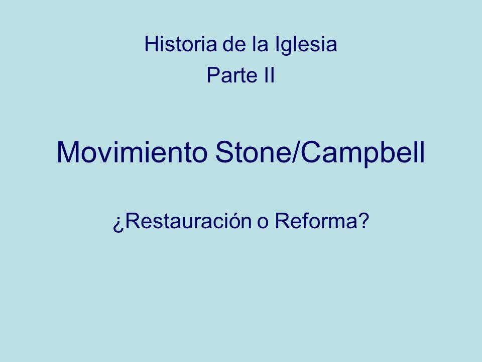 Movimiento Stone/Campbell ¿Restauración o Reforma? Historia de la Iglesia Parte II
