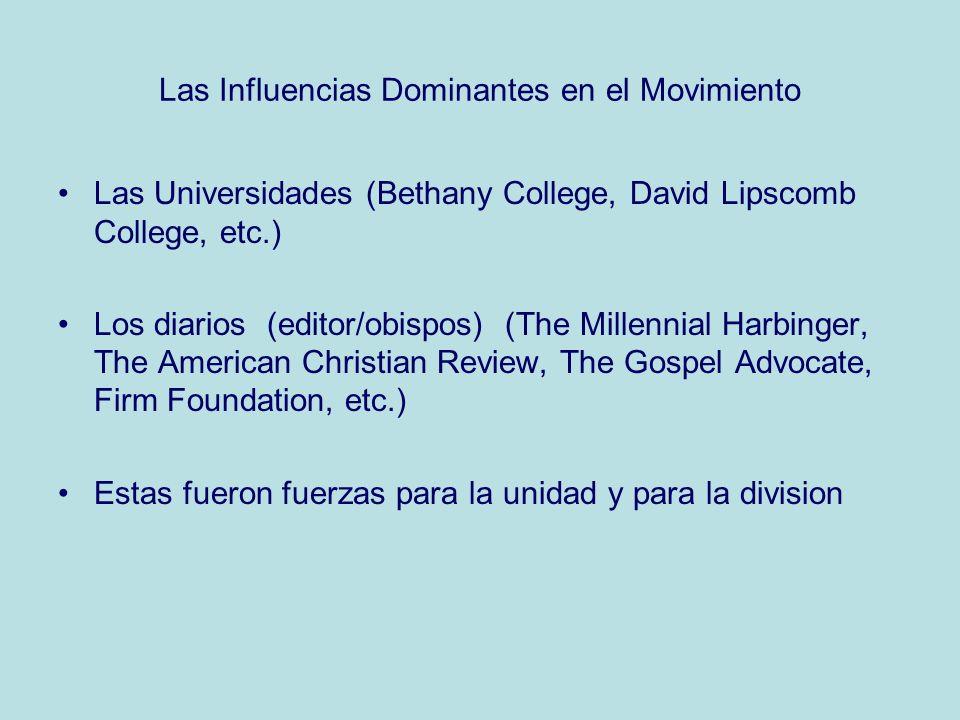 Las Influencias Dominantes en el Movimiento Las Universidades (Bethany College, David Lipscomb College, etc.) Los diarios (editor/obispos) (The Millen