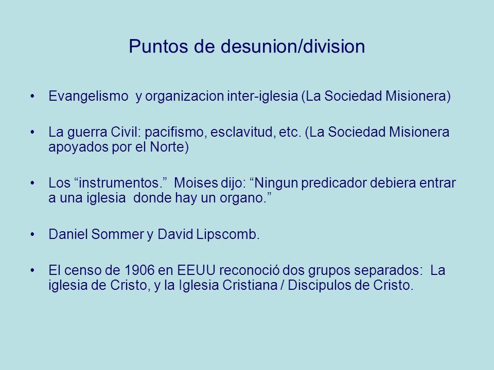 Puntos de desunion/division Evangelismo y organizacion inter-iglesia (La Sociedad Misionera) La guerra Civil: pacifismo, esclavitud, etc. (La Sociedad
