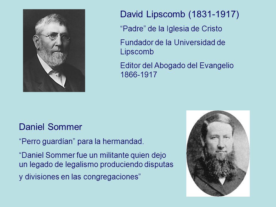 David Lipscomb (1831-1917) Padre de la Iglesia de Cristo Fundador de la Universidad de Lipscomb Editor del Abogado del Evangelio 1866-1917 Daniel Somm