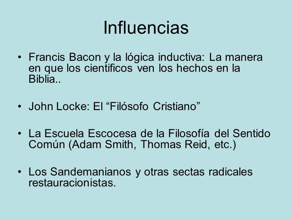 Influencias Francis Bacon y la lógica inductiva: La manera en que los cientificos ven los hechos en la Biblia.. John Locke: El Filósofo Cristiano La E