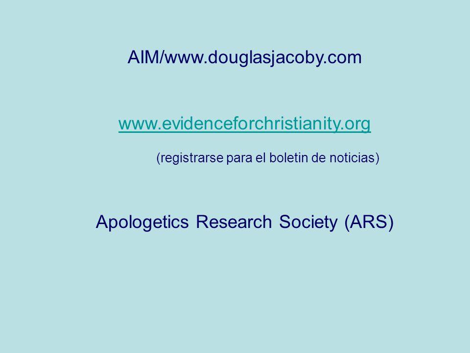 AIM/www.douglasjacoby.com www.evidenceforchristianity.org (registrarse para el boletin de noticias) Apologetics Research Society (ARS)