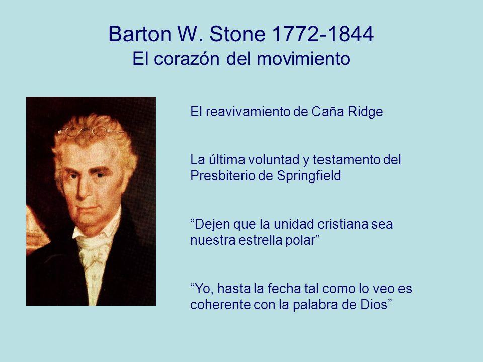 Barton W. Stone 1772-1844 El corazón del movimiento El reavivamiento de Caña Ridge La última voluntad y testamento del Presbiterio de Springfield Deje
