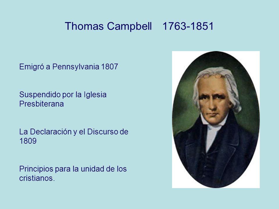 Thomas Campbell 1763-1851 Emigró a Pennsylvania 1807 Suspendido por la Iglesia Presbiterana La Declaración y el Discurso de 1809 Principios para la unidad de los cristianos.