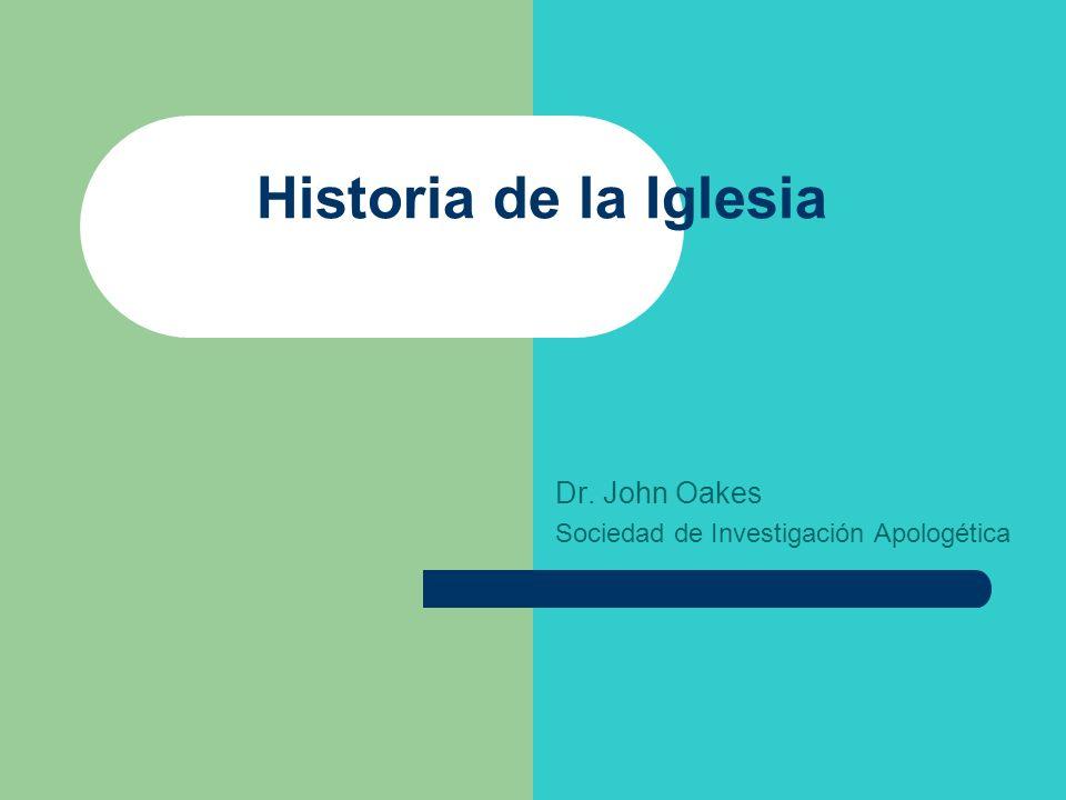 Historia de la Iglesia Dr. John Oakes Sociedad de Investigación Apologética