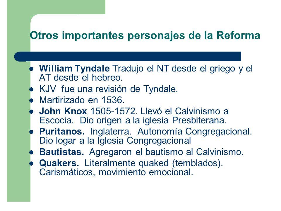 Otros importantes personajes de la Reforma William Tyndale Tradujo el NT desde el griego y el AT desde el hebreo.
