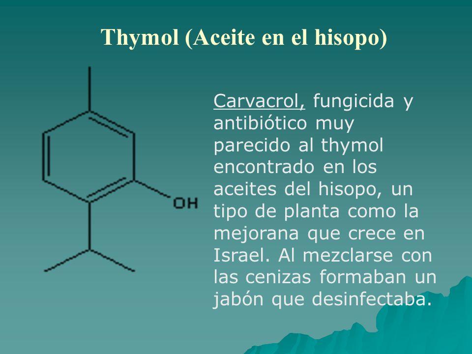 Thymol (Aceite en el hisopo) Carvacrol, fungicida y antibiótico muy parecido al thymol encontrado en los aceites del hisopo, un tipo de planta como la