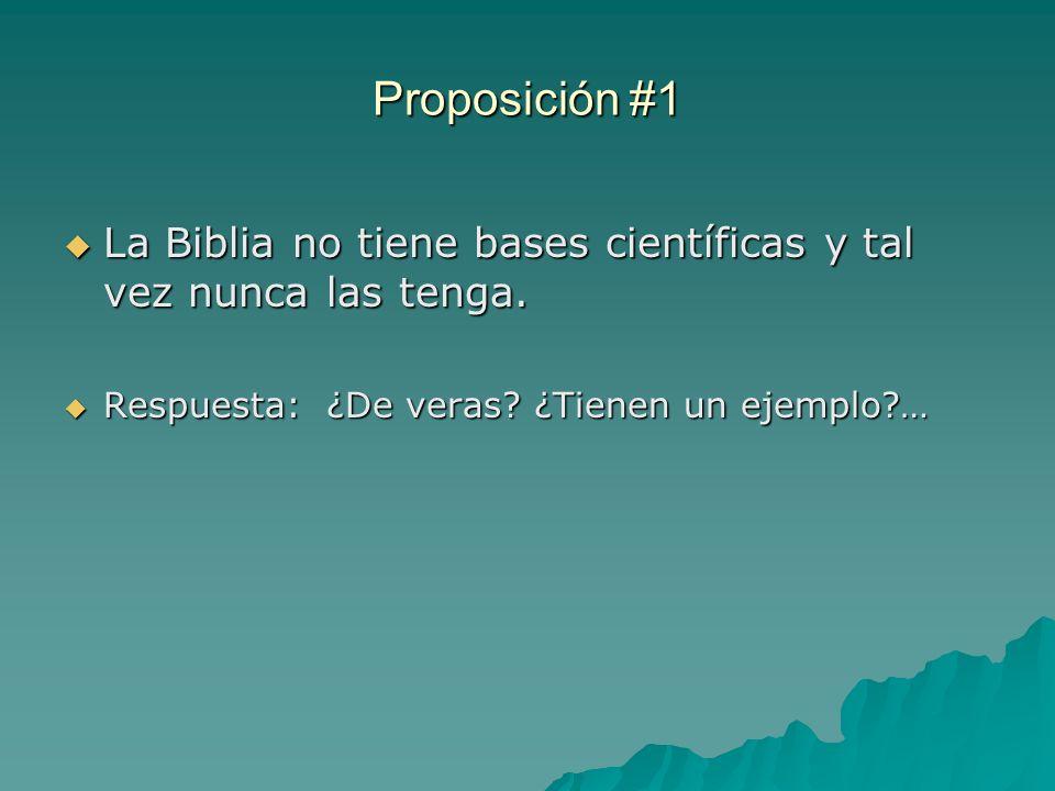 Proposición #1 La Biblia no tiene bases científicas y tal vez nunca las tenga. La Biblia no tiene bases científicas y tal vez nunca las tenga. Respues