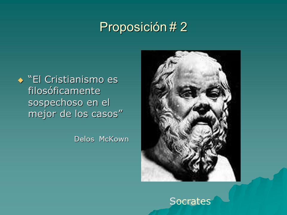 Proposición # 2 El Cristianismo es filosóficamente sospechoso en el mejor de los casos El Cristianismo es filosóficamente sospechoso en el mejor de lo