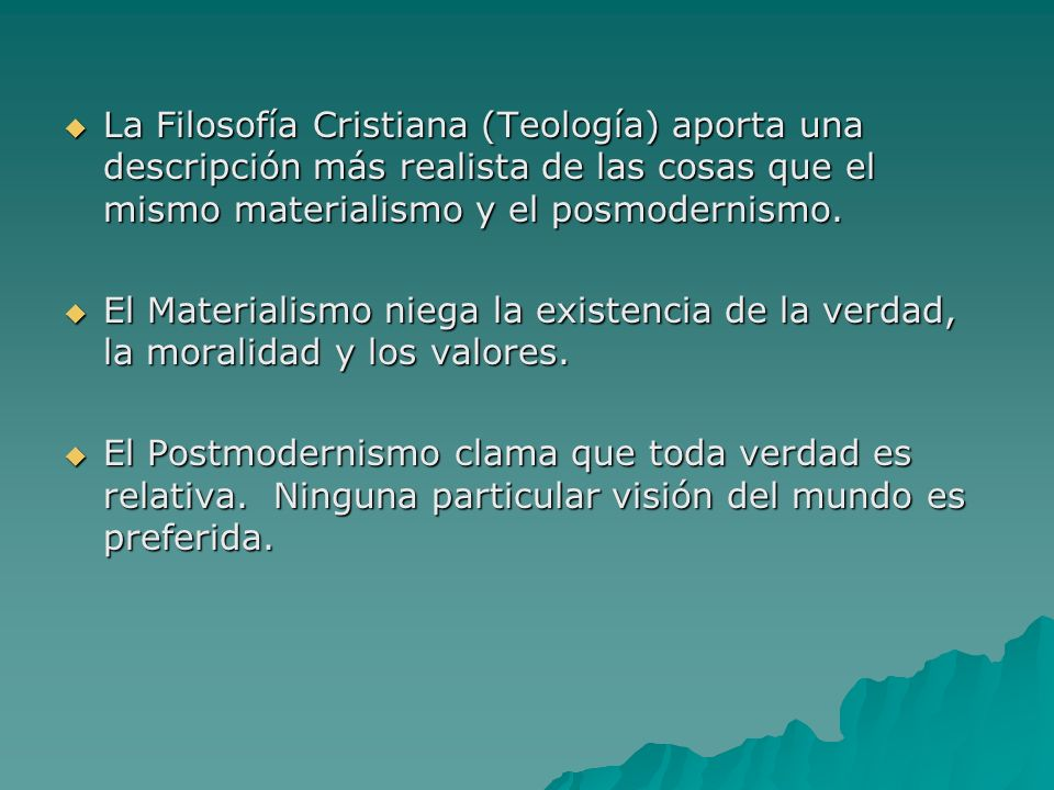 La Filosofía Cristiana (Teología) aporta una descripción más realista de las cosas que el mismo materialismo y el posmodernismo. La Filosofía Cristian