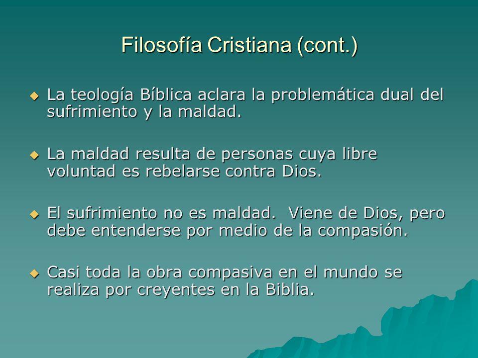 Filosofía Cristiana (cont.) La teología Bíblica aclara la problemática dual del sufrimiento y la maldad. La teología Bíblica aclara la problemática du