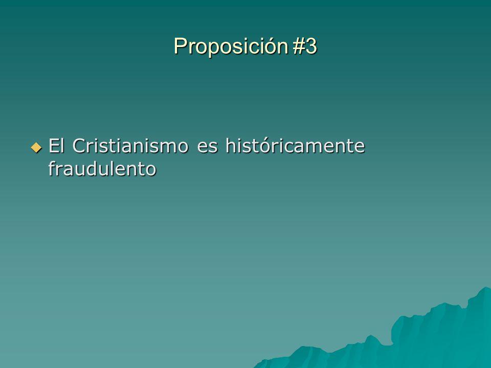 Proposición #3 El Cristianismo es históricamente fraudulento El Cristianismo es históricamente fraudulento