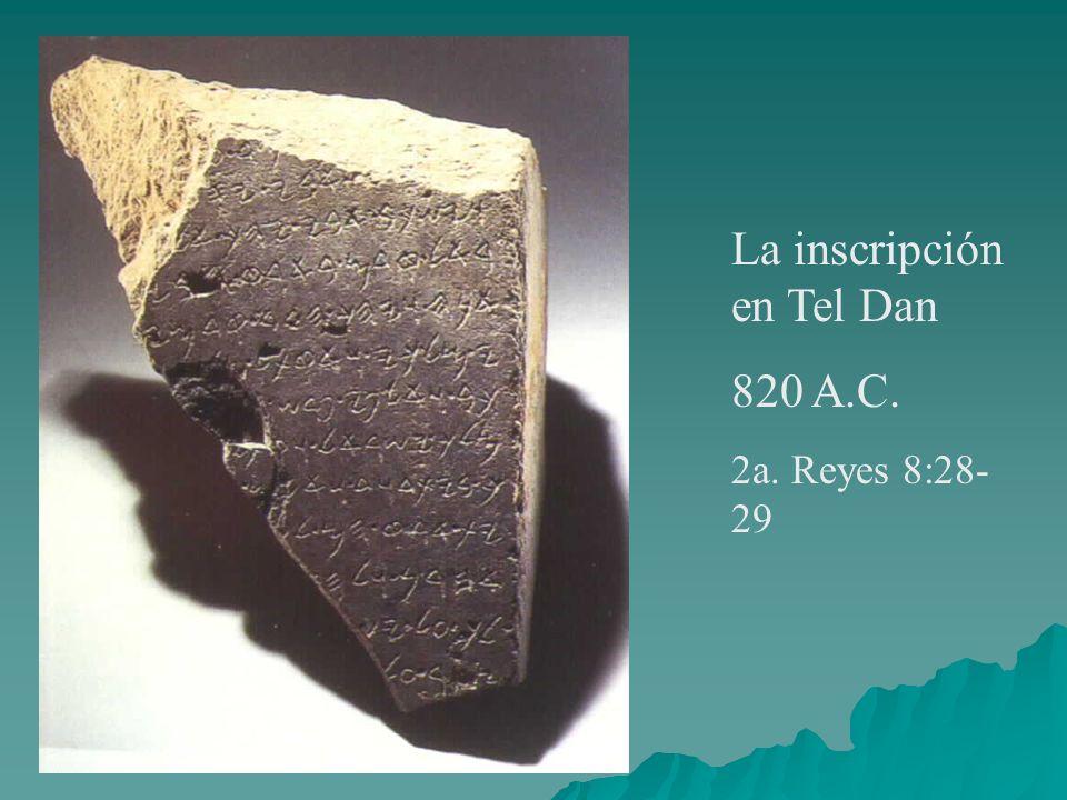 La inscripción en Tel Dan 820 A.C. 2a. Reyes 8:28- 29