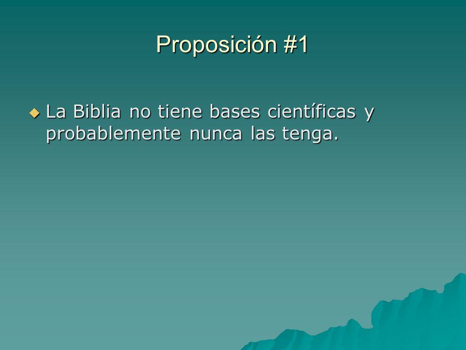 Proposición #1 La Biblia no tiene bases científicas y probablemente nunca las tenga. La Biblia no tiene bases científicas y probablemente nunca las te