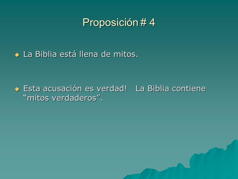 Proposición # 4 La Biblia está llena de mitos. La Biblia está llena de mitos. Esta acusación es verdad! La Biblia contiene mitos verdaderos. Esta acus