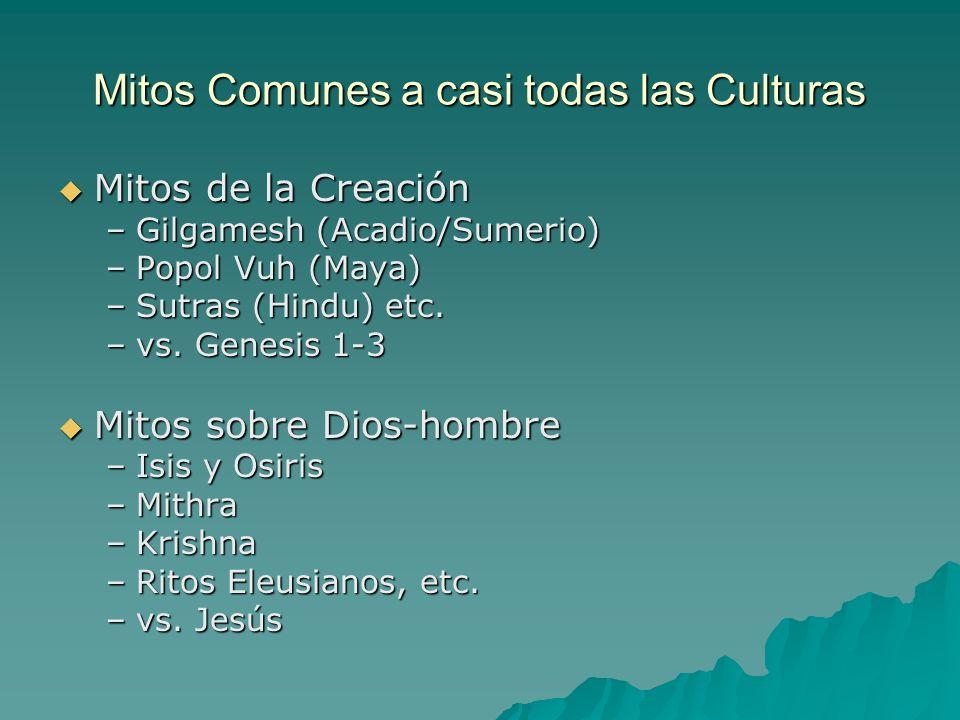 Mitos Comunes a casi todas las Culturas Mitos de la Creación Mitos de la Creación –Gilgamesh (Acadio/Sumerio) –Popol Vuh (Maya) –Sutras (Hindu) etc. –