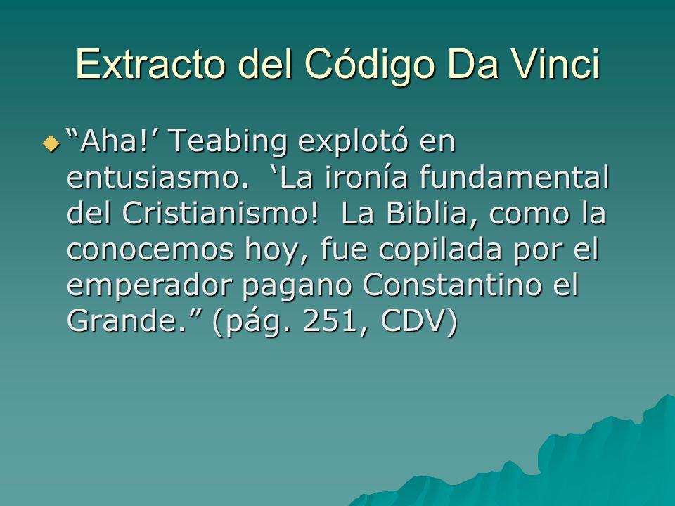Extracto del Código Da Vinci Aha! Teabing explotó en entusiasmo. La ironía fundamental del Cristianismo! La Biblia, como la conocemos hoy, fue copilad