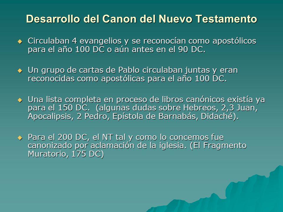 Desarrollo del Canon del Nuevo Testamento Circulaban 4 evangelios y se reconocían como apostólicos para el año 100 DC o aún antes en el 90 DC. Circula