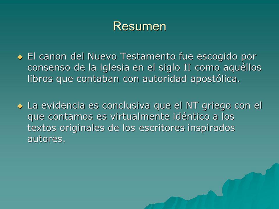 Resumen El canon del Nuevo Testamento fue escogido por consenso de la iglesia en el siglo II como aquéllos libros que contaban con autoridad apostólic
