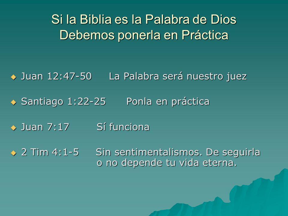 Si la Biblia es la Palabra de Dios Debemos ponerla en Práctica Juan 12:47-50 La Palabra será nuestro juez Juan 12:47-50 La Palabra será nuestro juez S