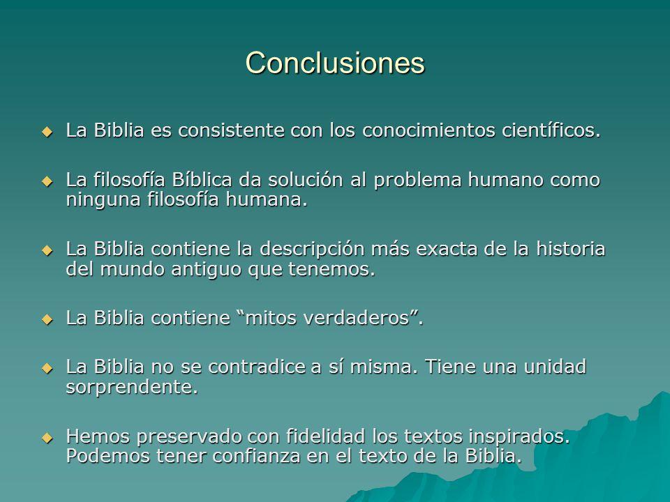 Conclusiones La Biblia es consistente con los conocimientos científicos. La Biblia es consistente con los conocimientos científicos. La filosofía Bíbl