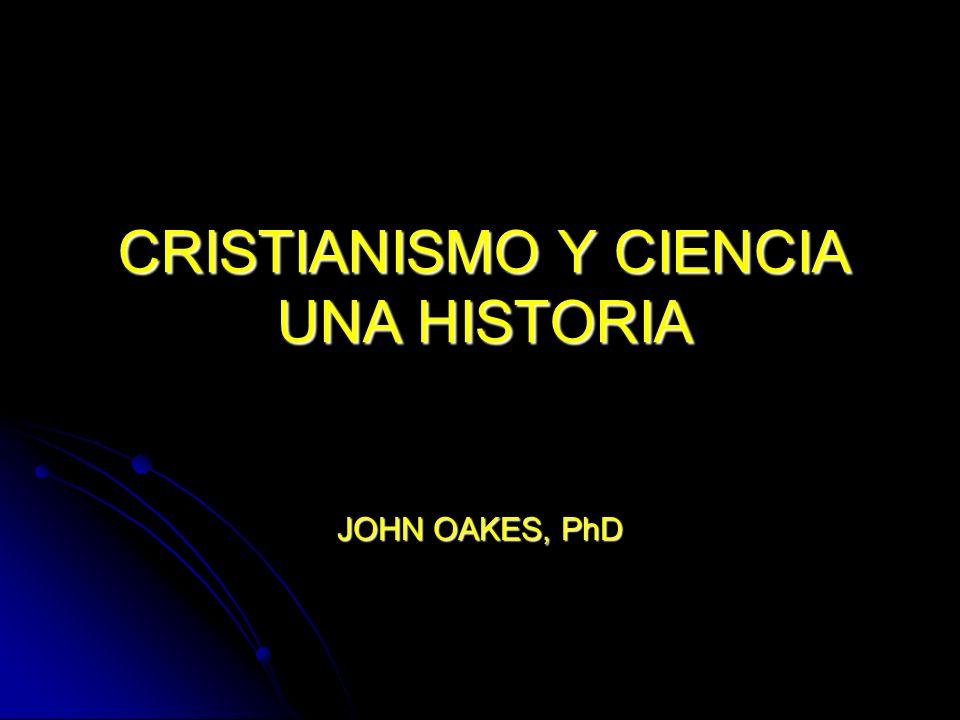 CRISTIANISMO Y CIENCIA UNA HISTORIA JOHN OAKES, PhD