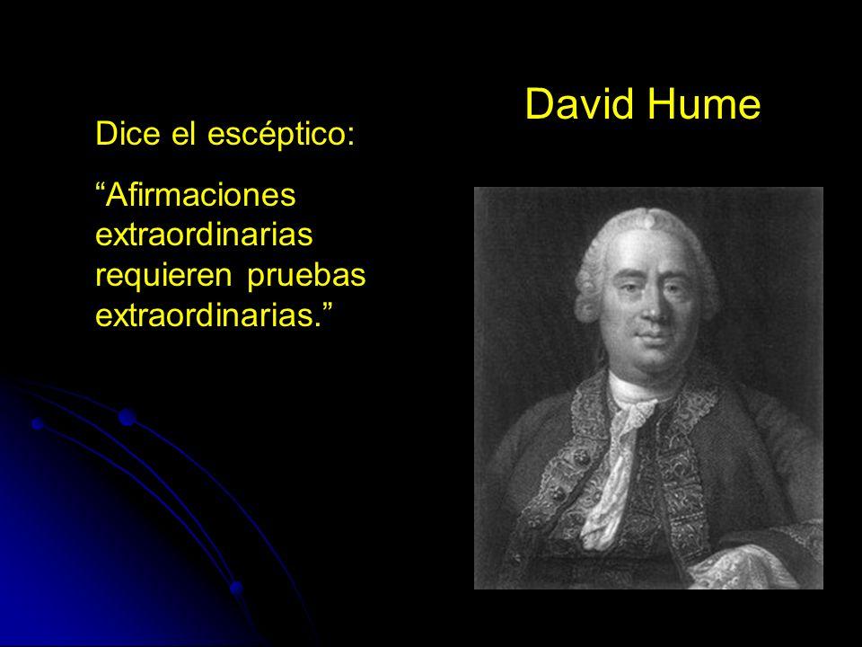 David Hume Dice el escéptico: Afirmaciones extraordinarias requieren pruebas extraordinarias.