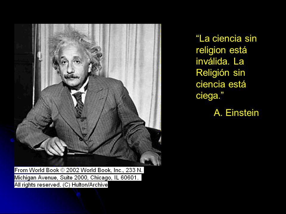 La ciencia sin religion está inválida. La Religión sin ciencia está ciega. A. Einstein