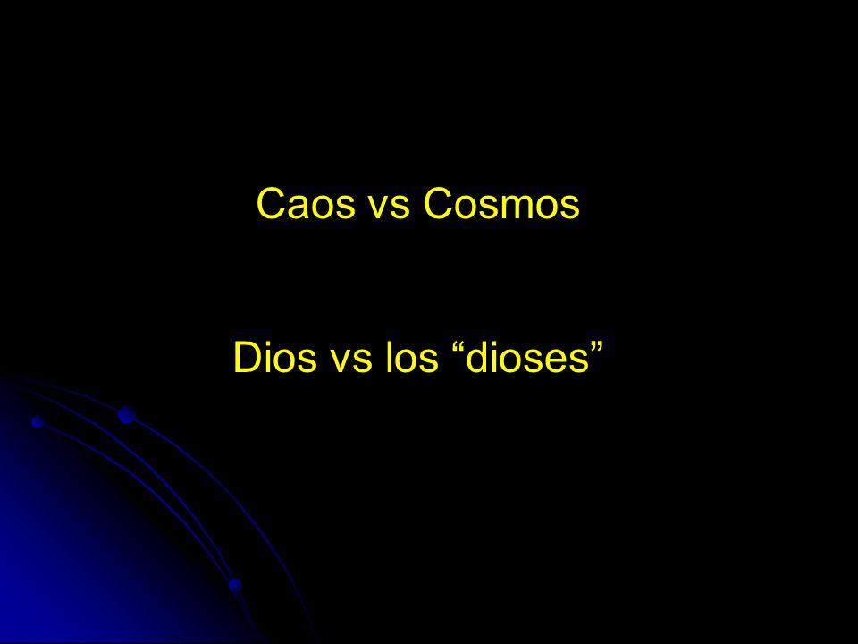 Caos vs Cosmos Dios vs los dioses
